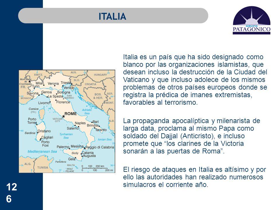126 ITALIA Italia es un país que ha sido designado como blanco por las organizaciones islamistas, que desean incluso la destrucción de la Ciudad del V