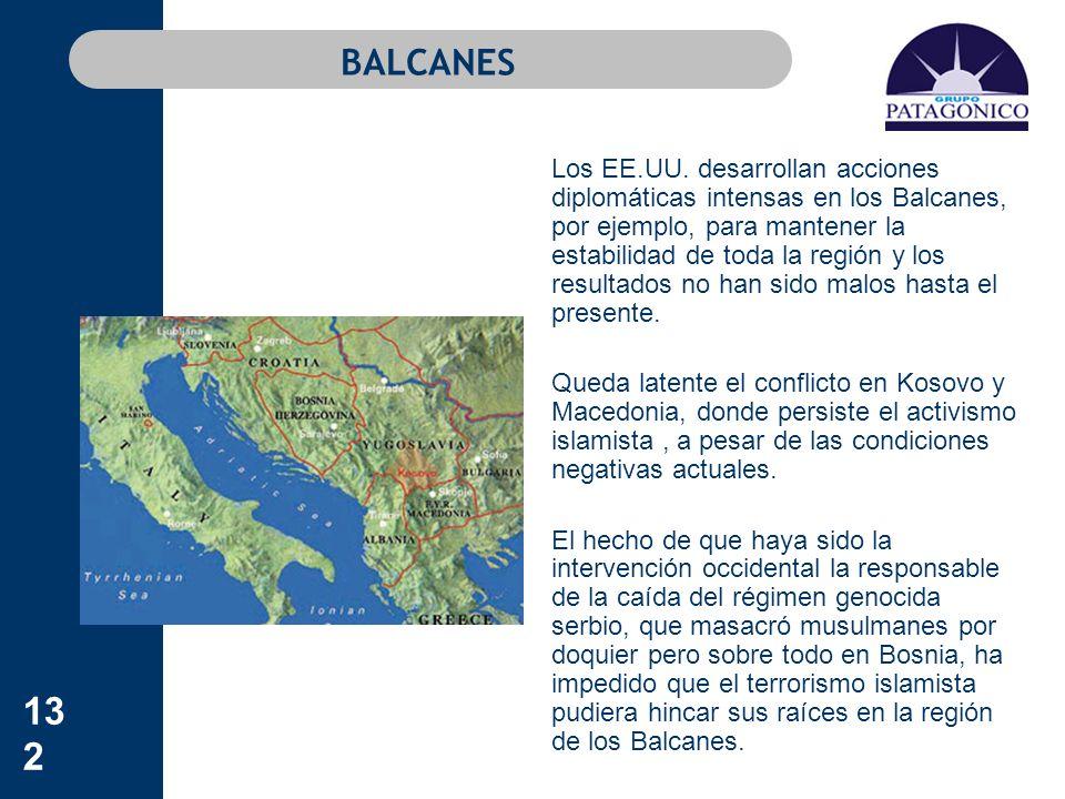 132 BALCANES Los EE.UU. desarrollan acciones diplomáticas intensas en los Balcanes, por ejemplo, para mantener la estabilidad de toda la región y los