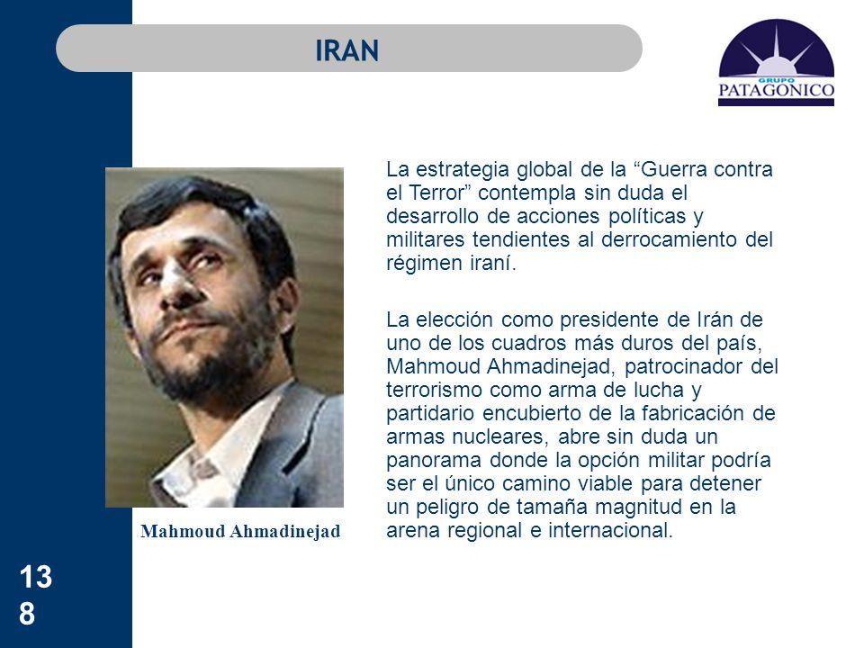 138 IRAN La estrategia global de la Guerra contra el Terror contempla sin duda el desarrollo de acciones políticas y militares tendientes al derrocami