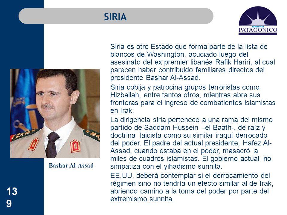 139 SIRIA Siria es otro Estado que forma parte de la lista de blancos de Washington, acuciado luego del asesinato del ex premier libanés Rafik Hariri,