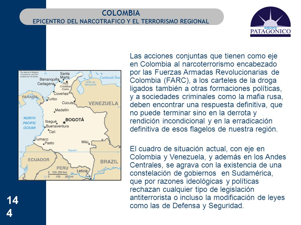 144 COLOMBIA EPICENTRO DEL NARCOTRAFICO Y EL TERRORISMO REGIONAL Las acciones conjuntas que tienen como eje en Colombia al narcoterrorismo encabezado