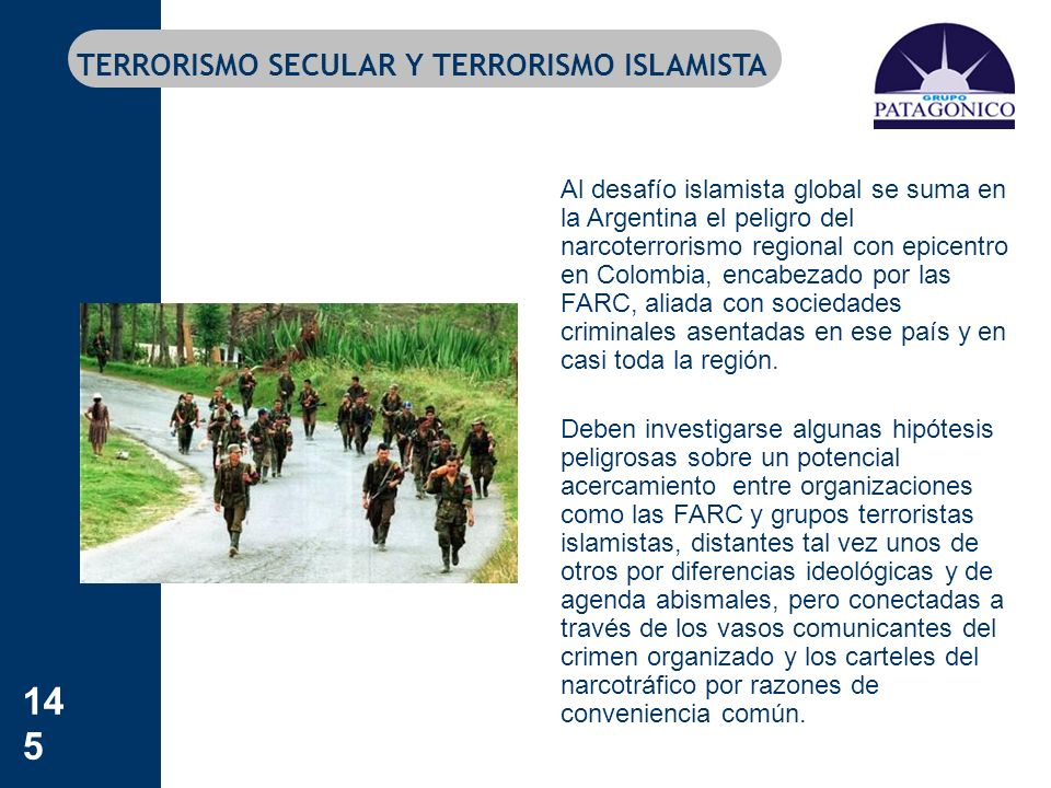145 TERRORISMO SECULAR Y TERRORISMO ISLAMISTA Al desafío islamista global se suma en la Argentina el peligro del narcoterrorismo regional con epicentr
