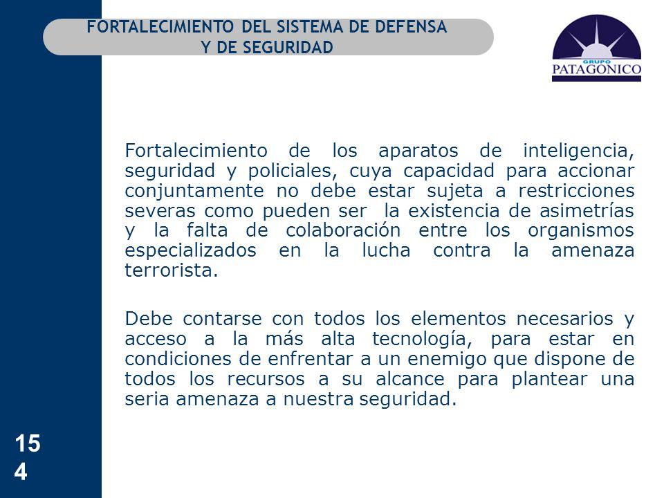154 FORTALECIMIENTO DEL SISTEMA DE DEFENSA Y DE SEGURIDAD Fortalecimiento de los aparatos de inteligencia, seguridad y policiales, cuya capacidad para