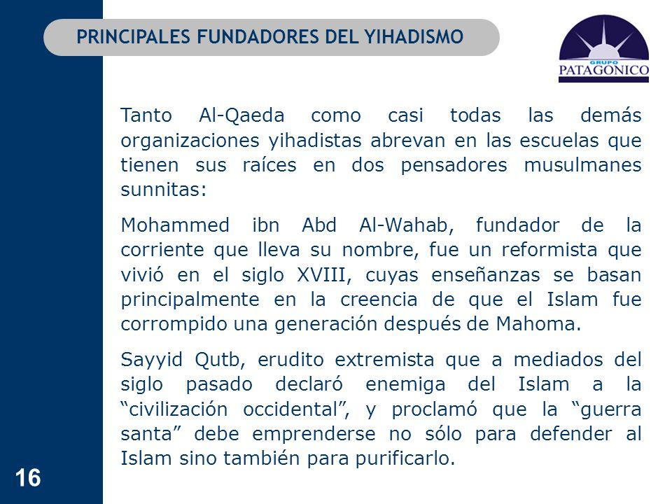 16 PRINCIPALES FUNDADORES DEL YIHADISMO Tanto Al-Qaeda como casi todas las demás organizaciones yihadistas abrevan en las escuelas que tienen sus raíc