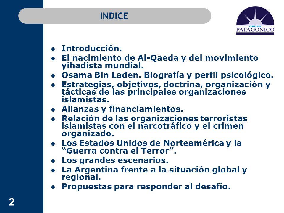 2 INDICE Introducción. El nacimiento de Al-Qaeda y del movimiento yihadista mundial. Osama Bin Laden. Biografía y perfil psicológico. Estrategias, obj