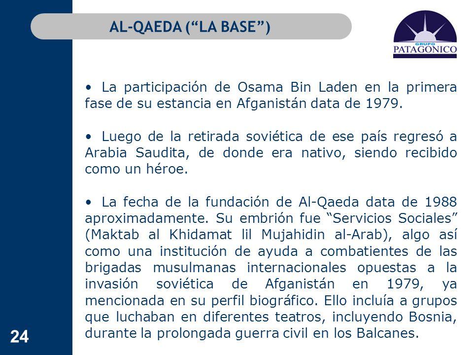 24 AL-QAEDA (LA BASE) La participación de Osama Bin Laden en la primera fase de su estancia en Afganistán data de 1979. Luego de la retirada soviética