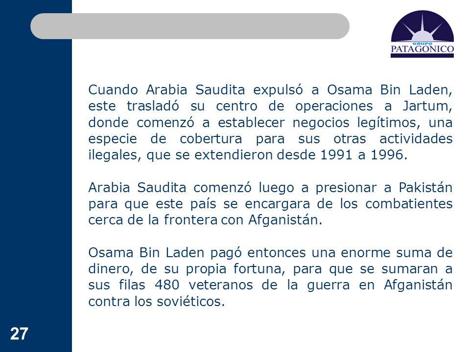 27 Cuando Arabia Saudita expulsó a Osama Bin Laden, este trasladó su centro de operaciones a Jartum, donde comenzó a establecer negocios legítimos, un