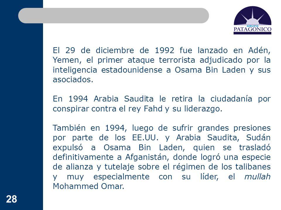 28 El 29 de diciembre de 1992 fue lanzado en Adén, Yemen, el primer ataque terrorista adjudicado por la inteligencia estadounidense a Osama Bin Laden