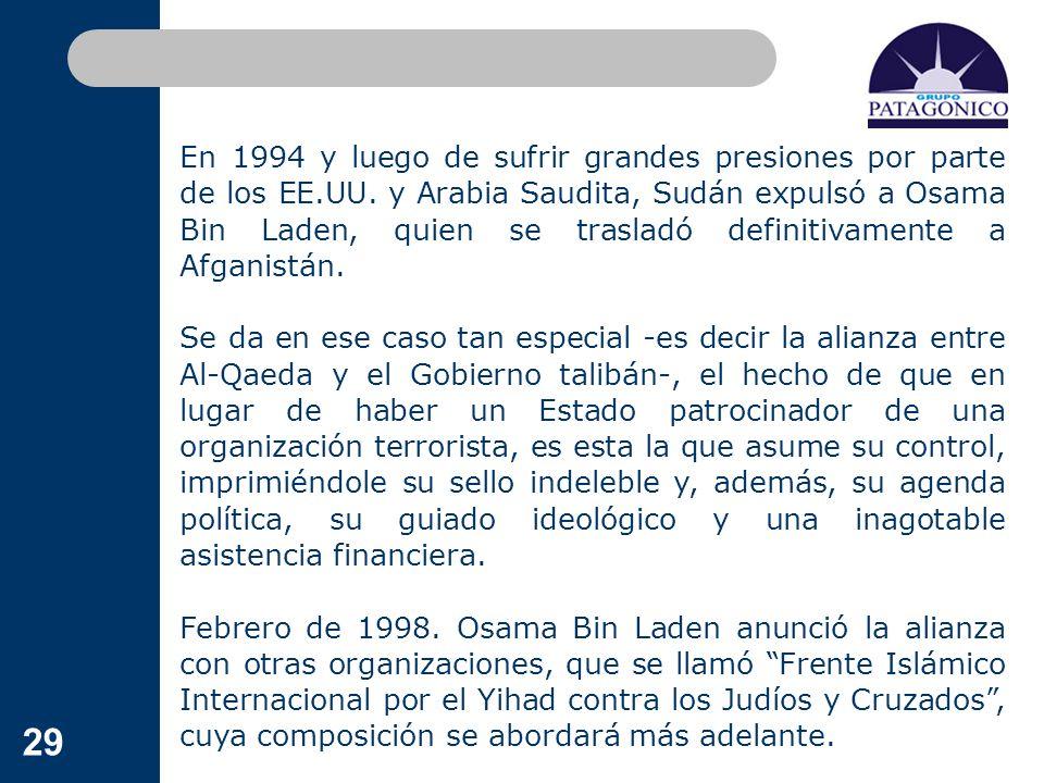 29 En 1994 y luego de sufrir grandes presiones por parte de los EE.UU. y Arabia Saudita, Sudán expulsó a Osama Bin Laden, quien se trasladó definitiva