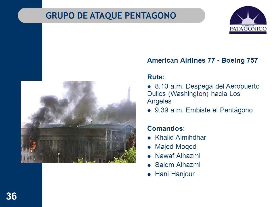 36 GRUPO DE ATAQUE PENTAGONO American Airlines 77 - Boeing 757 Ruta: 8:10 a.m. Despega del Aeropuerto Dulles (Washington) hacia Los Angeles 9:39 a.m.