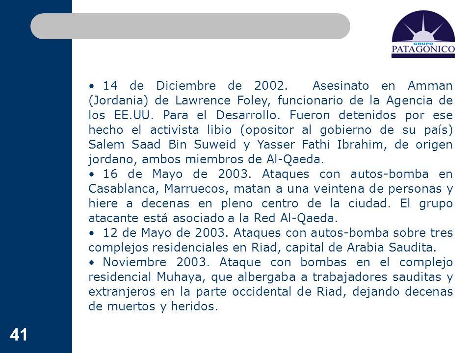 41 14 de Diciembre de 2002. Asesinato en Amman (Jordania) de Lawrence Foley, funcionario de la Agencia de los EE.UU. Para el Desarrollo. Fueron deteni