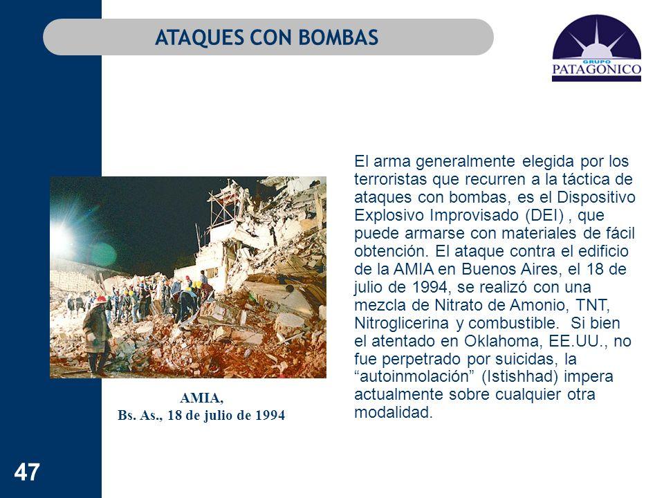 47 ATAQUES CON BOMBAS AMIA, Bs. As., 18 de julio de 1994 El arma generalmente elegida por los terroristas que recurren a la táctica de ataques con bom