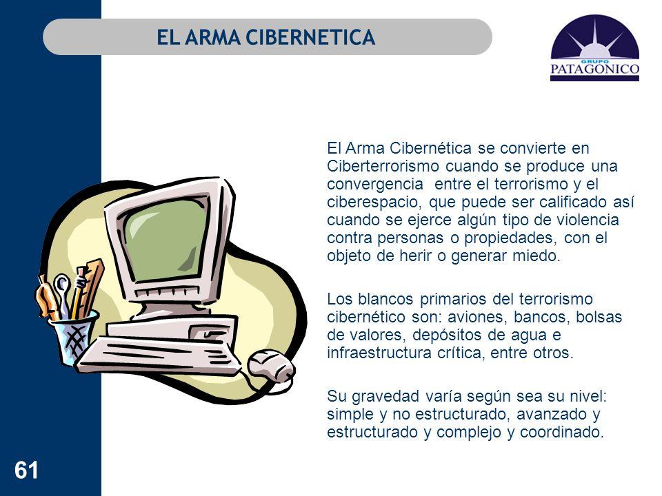 61 EL ARMA CIBERNETICA El Arma Cibernética se convierte en Ciberterrorismo cuando se produce una convergencia entre el terrorismo y el ciberespacio, q