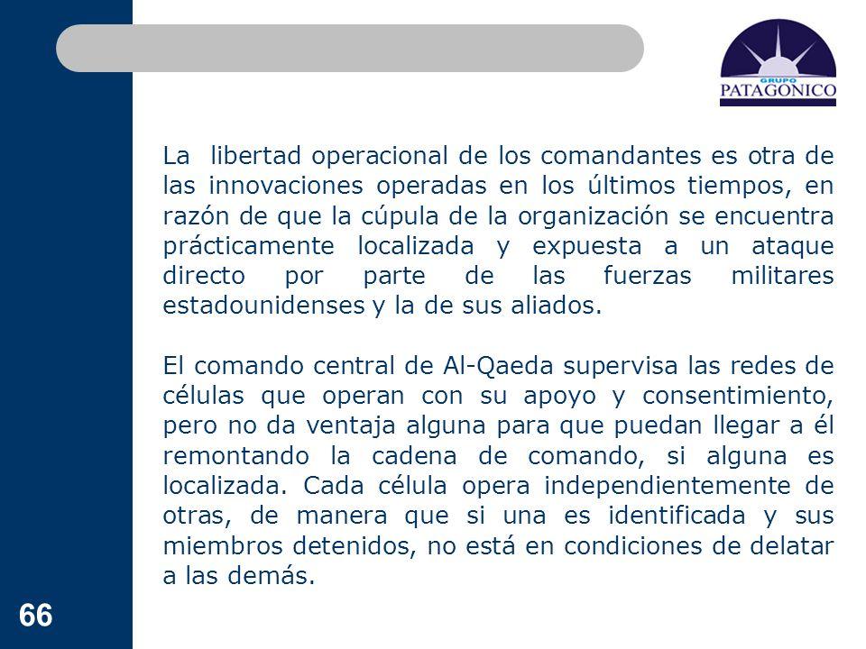 66 La libertad operacional de los comandantes es otra de las innovaciones operadas en los últimos tiempos, en razón de que la cúpula de la organizació