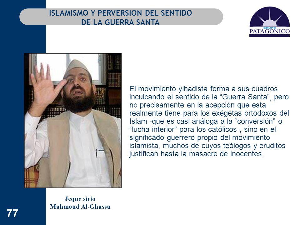 77 ISLAMISMO Y PERVERSION DEL SENTIDO DE LA GUERRA SANTA El movimiento yihadista forma a sus cuadros inculcando el sentido de la Guerra Santa, pero no