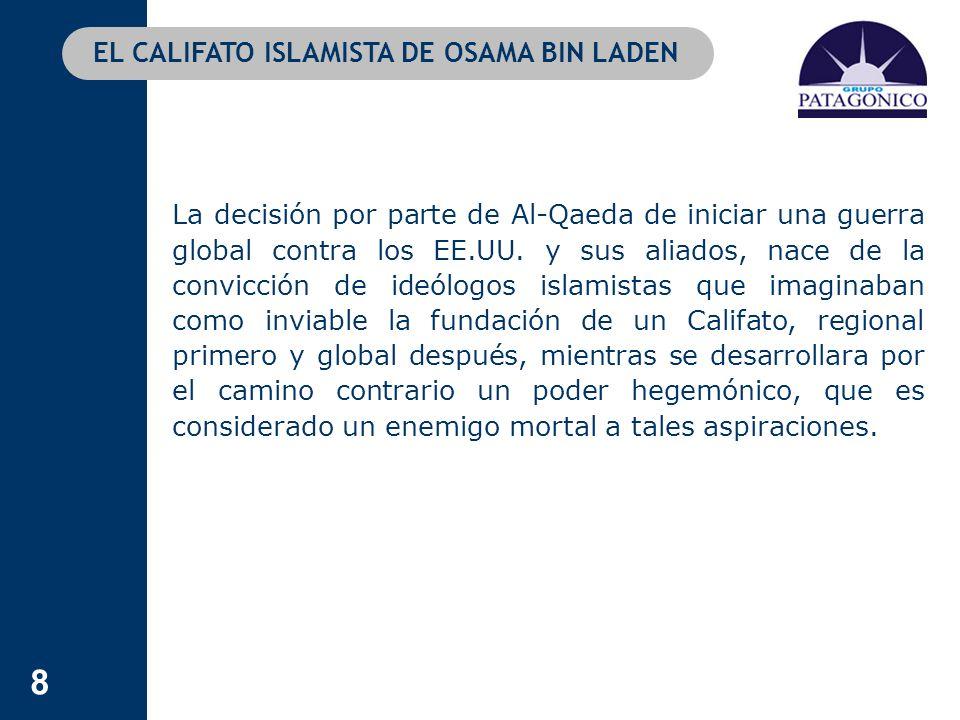 8 EL CALIFATO ISLAMISTA DE OSAMA BIN LADEN La decisión por parte de Al-Qaeda de iniciar una guerra global contra los EE.UU. y sus aliados, nace de la
