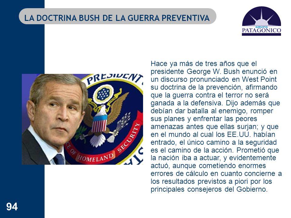 94 Hace ya más de tres años que el presidente George W. Bush enunció en un discurso pronunciado en West Point su doctrina de la prevención, afirmando