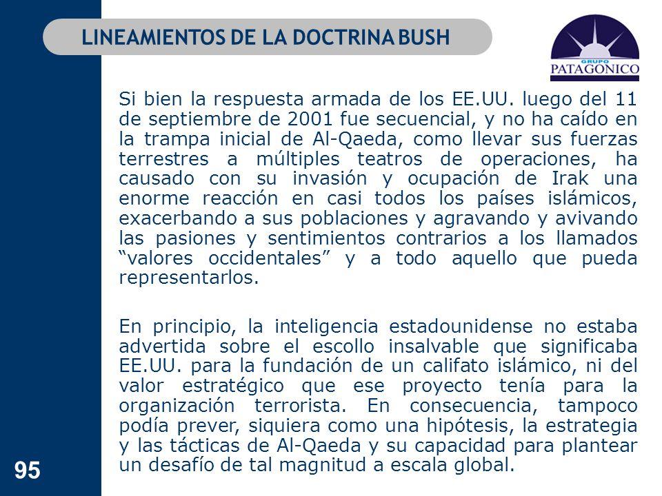 95 LINEAMIENTOS DE LA DOCTRINA BUSH Si bien la respuesta armada de los EE.UU. luego del 11 de septiembre de 2001 fue secuencial, y no ha caído en la t