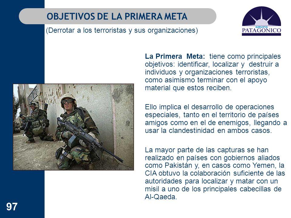 97 OBJETIVOS DE LA PRIMERA META (Derrotar a los terroristas y sus organizaciones) La Primera Meta: tiene como principales objetivos: identificar, loca