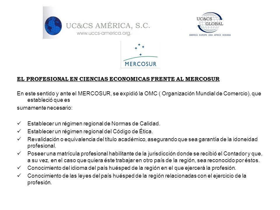 EL PROFESIONAL EN CIENCIAS ECONOMICAS FRENTE AL MERCOSUR En este sentido y ante el MERCOSUR, se expidió la OMC ( Organización Mundial de Comercio), qu