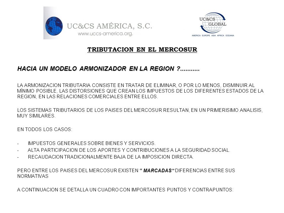 TRIBUTACION EN EL MERCOSUR HACIA UN MODELO ARMONIZADOR EN LA REGION ?........... LA ARMONIZACION TRIBUTARIA CONSISTE EN TRATAR DE ELIMINAR, O POR LO M