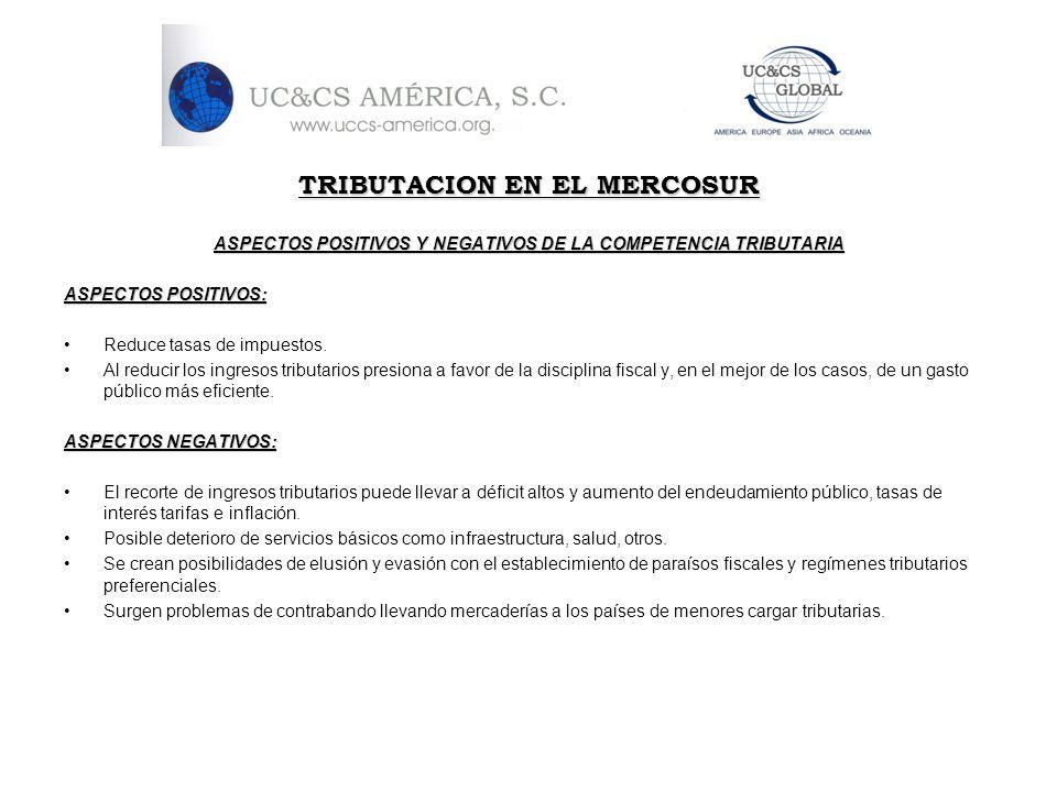 TRIBUTACION EN EL MERCOSUR ASPECTOS POSITIVOS Y NEGATIVOS DE LA COMPETENCIA TRIBUTARIA ASPECTOS POSITIVOS: Reduce tasas de impuestos. Al reducir los i