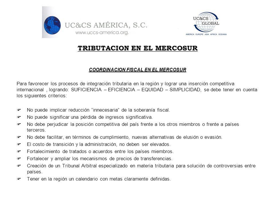 TRIBUTACION EN EL MERCOSUR COORDINACION FISCAL EN EL MERCOSUR Para favorecer los procesos de integración tributaria en la región y lograr una inserció