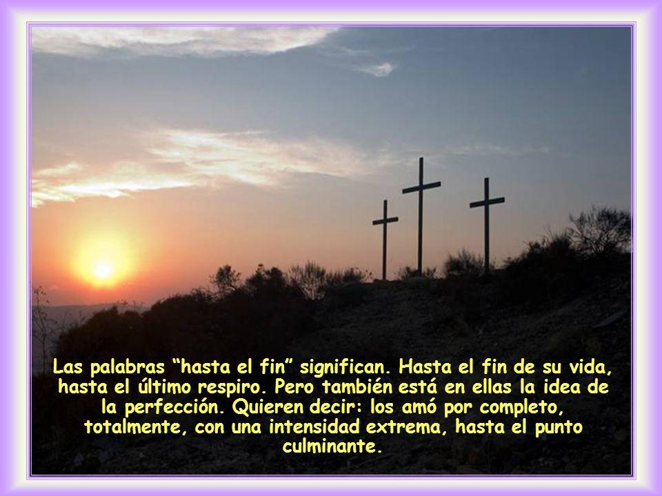 Él, que había amado a los suyos que quedaban en el mundo, los amó hasta el fin.