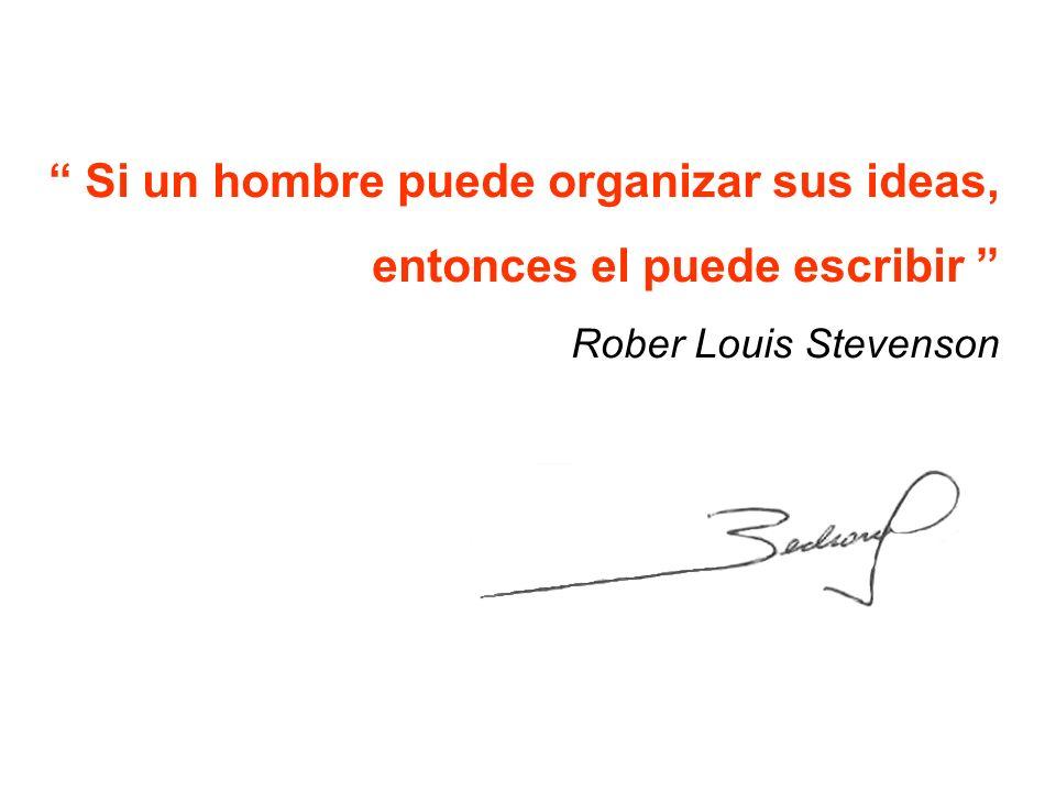 Si un hombre puede organizar sus ideas, entonces el puede escribir Rober Louis Stevenson