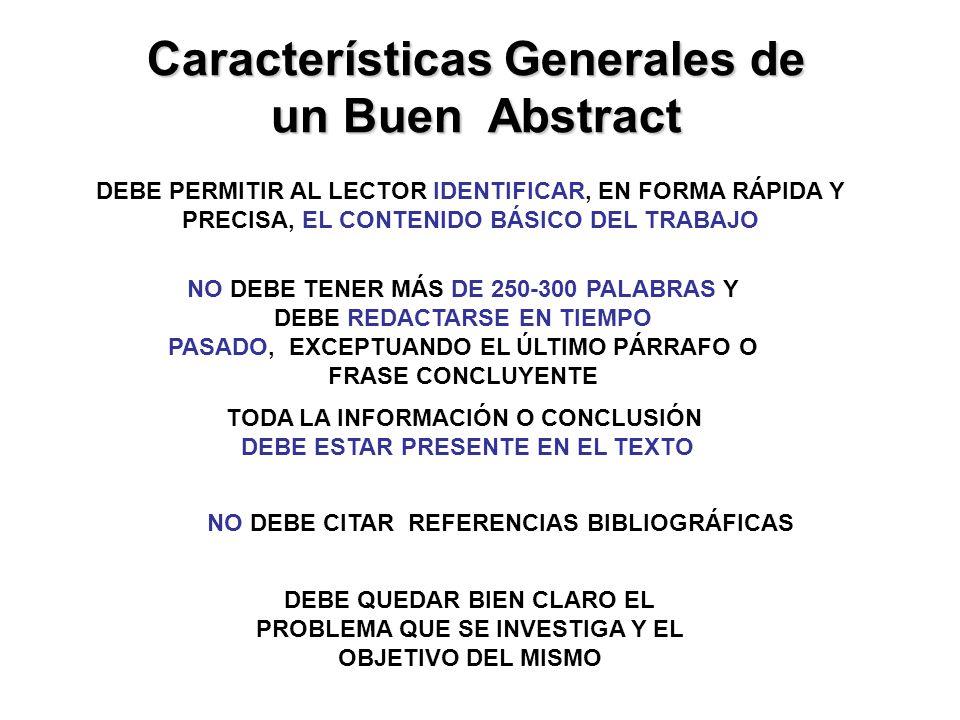 Características Generales de un Buen Abstract DEBE PERMITIR AL LECTOR IDENTIFICAR, EN FORMA RÁPIDA Y PRECISA, EL CONTENIDO BÁSICO DEL TRABAJO NO DEBE