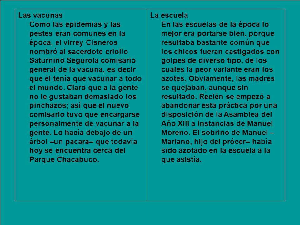 Las vacunas Como las epidemias y las pestes eran comunes en la época, el virrey Cisneros nombró al sacerdote criollo Saturnino Segurola comisario gene