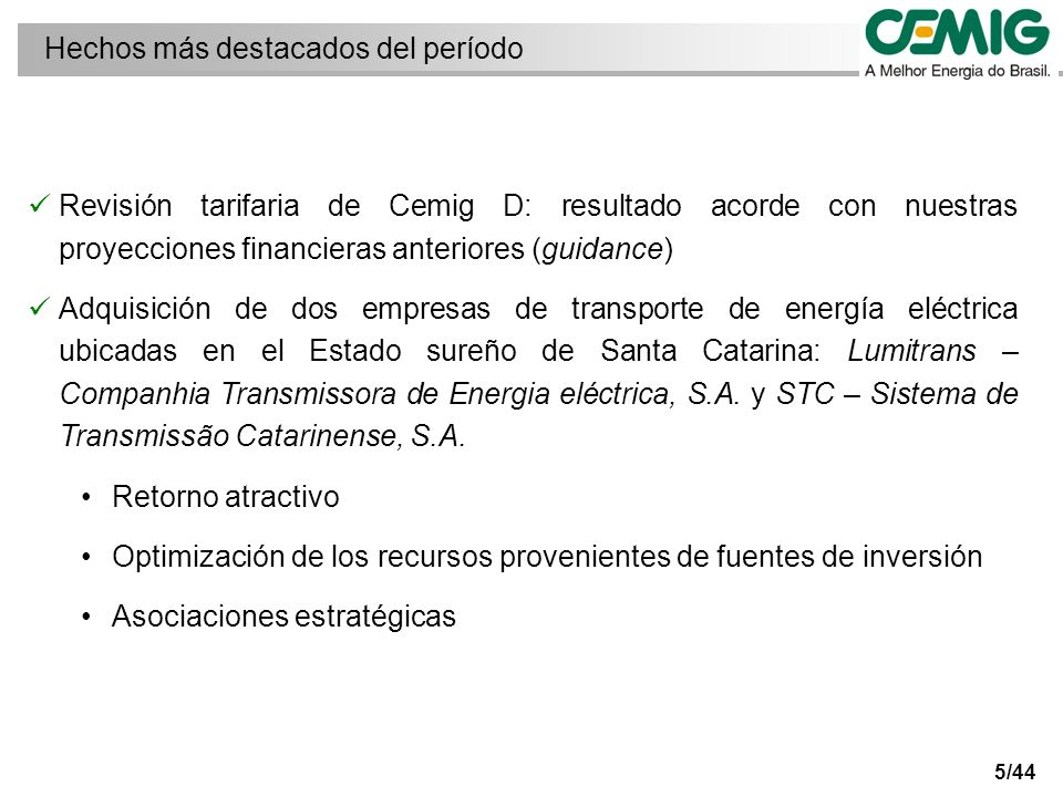 15% EATE ALUPAR CEMIG BROOKFIELD ALUPARELETROBRÁS 16,36 % 32,71%34,57% 80% ALUPAR STC LUMINTRANS 20% STC (Barra Grande – Lages – Rio do Sul) Lumitrans (Machadinho – Campos Novos) Participaciones en EATE: Situación al 31/03/2008 AUTO INVEST (Luminar) 5% Adquisiciones: Empresa Amazonense de Transmissão de Energia, S.A.