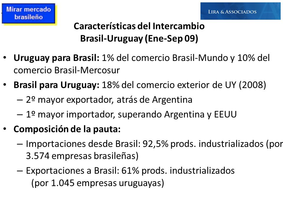 Características del Intercambio Brasil-Uruguay (Ene-Sep 09) Uruguay para Brasil: 1% del comercio Brasil-Mundo y 10% del comercio Brasil-Mercosur Brasi