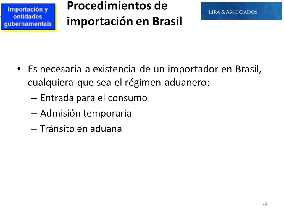 Procedimientos de importación en Brasil Es necesaria a existencia de un importador en Brasil, cualquiera que sea el régimen aduanero: – Entrada para e