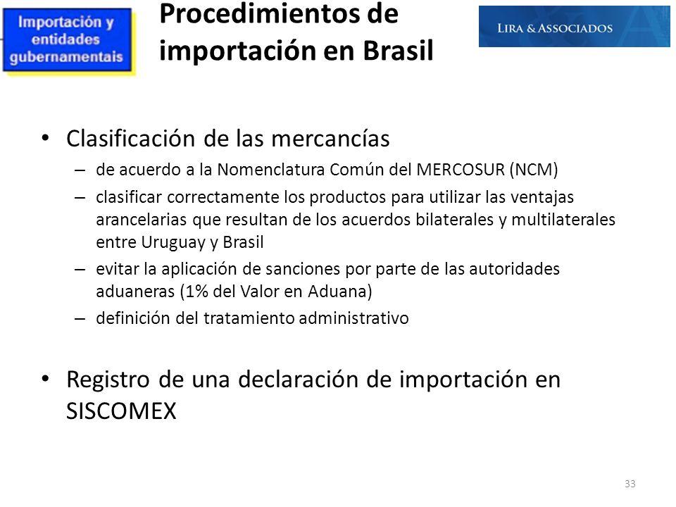 Procedimientos de importación en Brasil Clasificación de las mercancías – de acuerdo a la Nomenclatura Común del MERCOSUR (NCM) – clasificar correctam