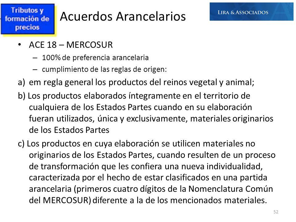 Acuerdos Arancelarios 52 ACE 18 – MERCOSUR – 100% de preferencia arancelaria – cumplimiento de las reglas de origen: a)em regla general los productos