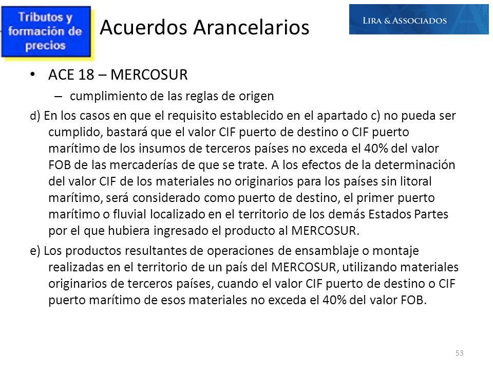 Acuerdos Arancelarios 53 ACE 18 – MERCOSUR – cumplimiento de las reglas de origen d ) En los casos en que el requisito establecido en el apartado c) n