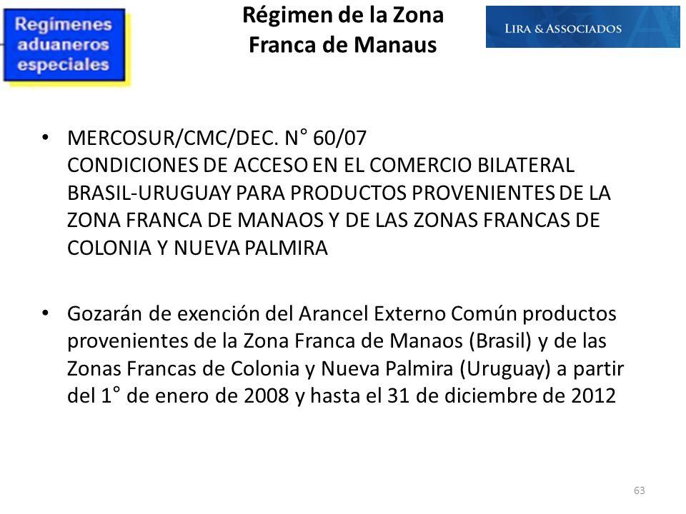 MERCOSUR/CMC/DEC. N° 60/07 CONDICIONES DE ACCESO EN EL COMERCIO BILATERAL BRASIL-URUGUAY PARA PRODUCTOS PROVENIENTES DE LA ZONA FRANCA DE MANAOS Y DE