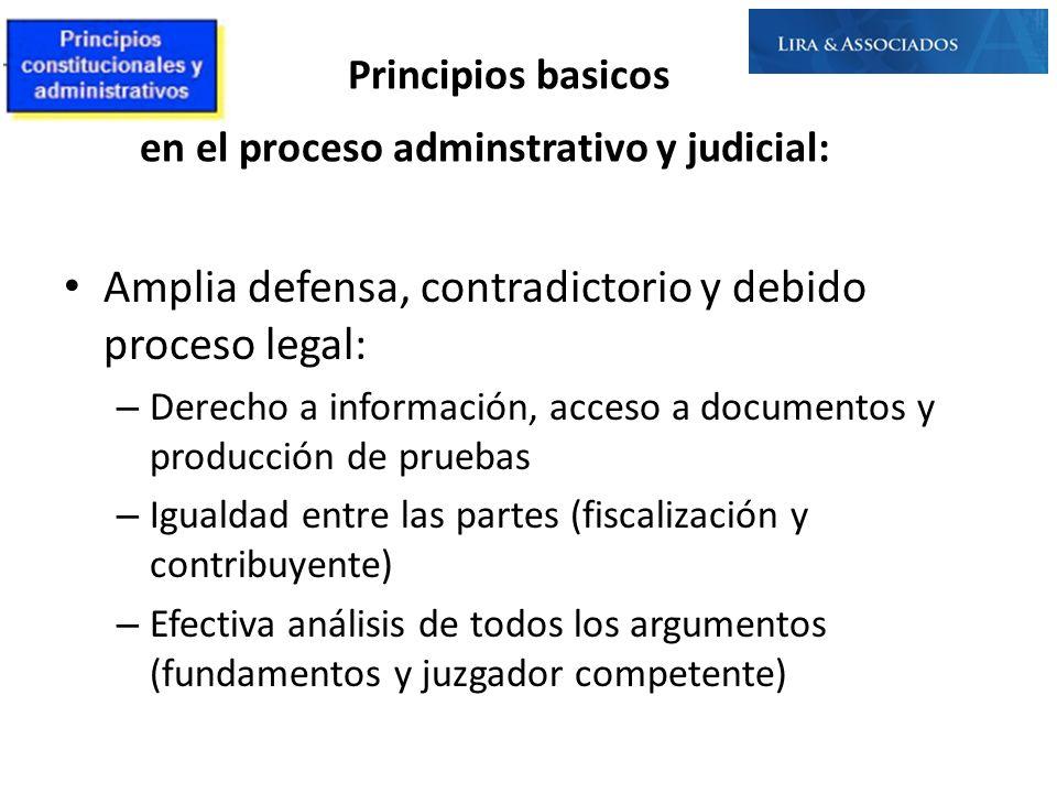 Principios basicos en el proceso adminstrativo y judicial: Amplia defensa, contradictorio y debido proceso legal: – Derecho a información, acceso a do