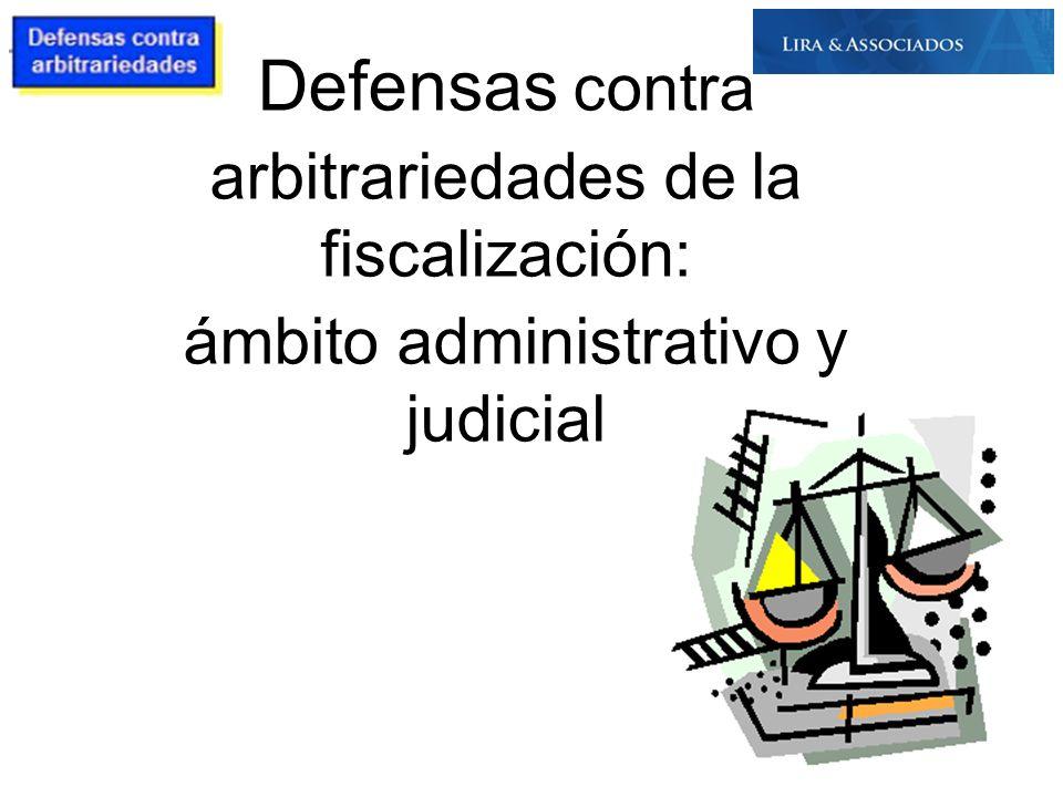 Defensas contra arbitrariedades de la fiscalización: ámbito administrativo y judicial