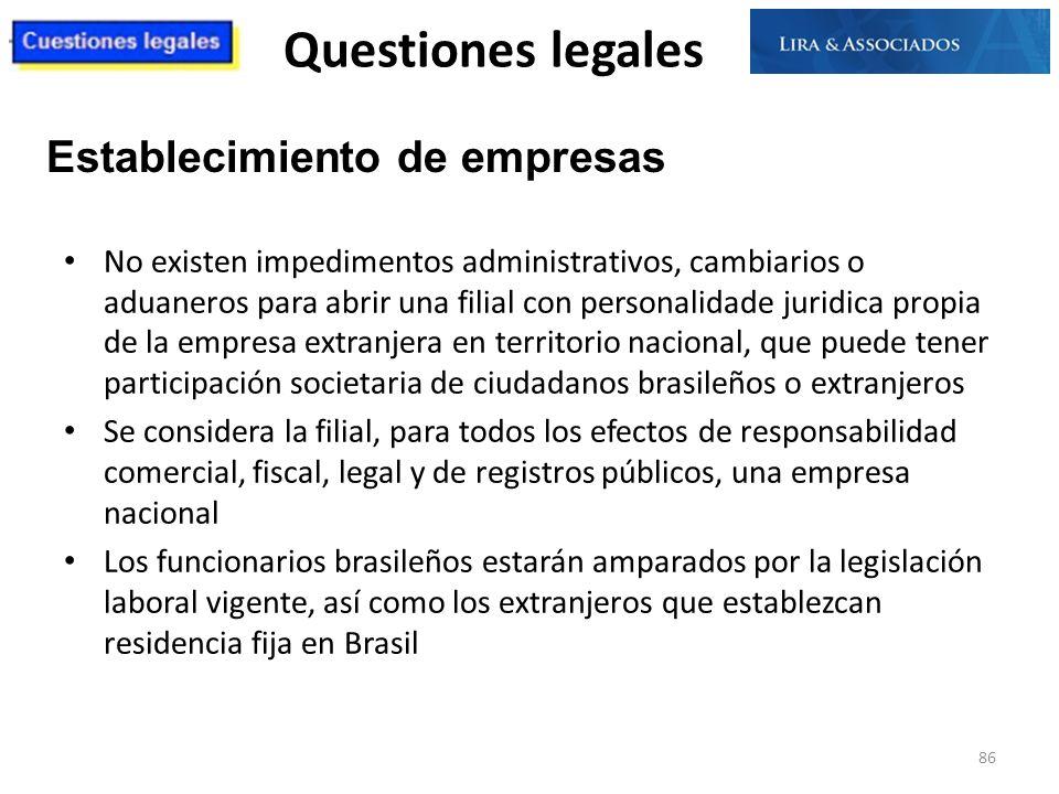 Questiones legales No existen impedimentos administrativos, cambiarios o aduaneros para abrir una filial con personalidade juridica propia de la empre