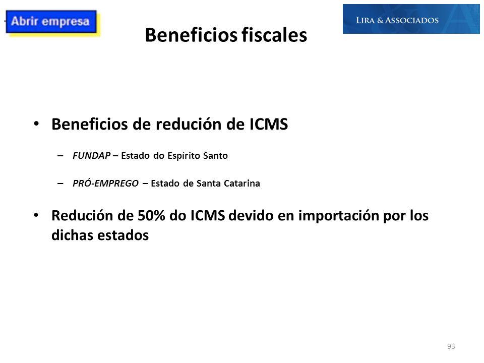 Beneficios fiscales Beneficios de redución de ICMS – FUNDAP – Estado do Espírito Santo – PRÓ-EMPREGO – Estado de Santa Catarina Redución de 50% do ICM