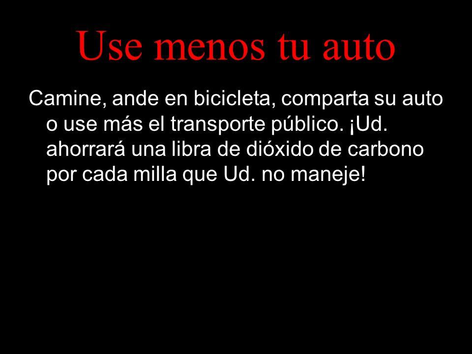Use menos tu auto Camine, ande en bicicleta, comparta su auto o use más el transporte público.