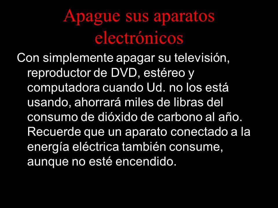 Apague sus aparatos electrónicos Con simplemente apagar su televisión, reproductor de DVD, estéreo y computadora cuando Ud.