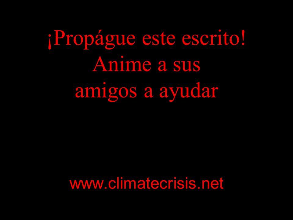 ¡Propágue este escrito! Anime a sus amigos a ayudar www.climatecrisis.net