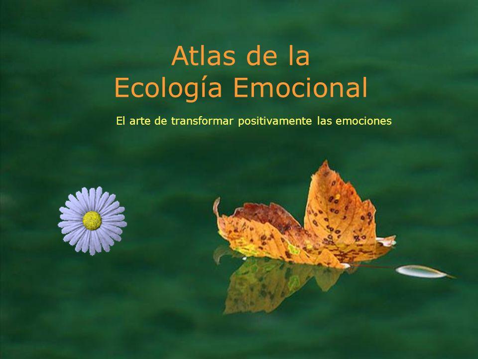 Atlas de la Ecología Emocional El arte de transformar positivamente las emociones