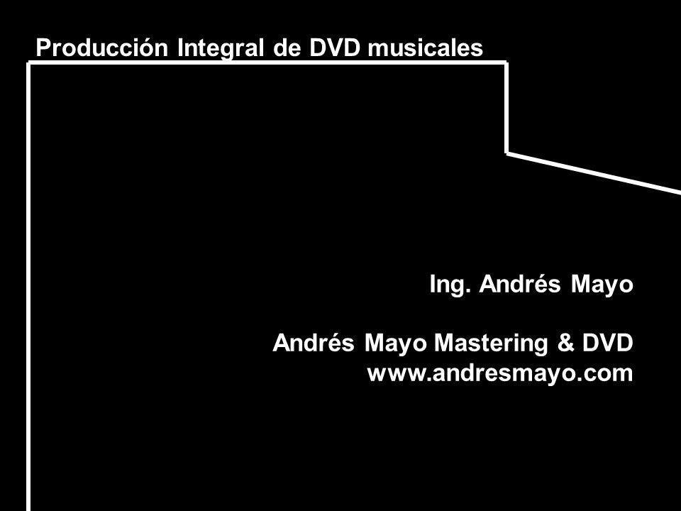 Producción Integral de DVD musicales Ing. Andrés Mayo Andrés Mayo Mastering & DVD www.andresmayo.com