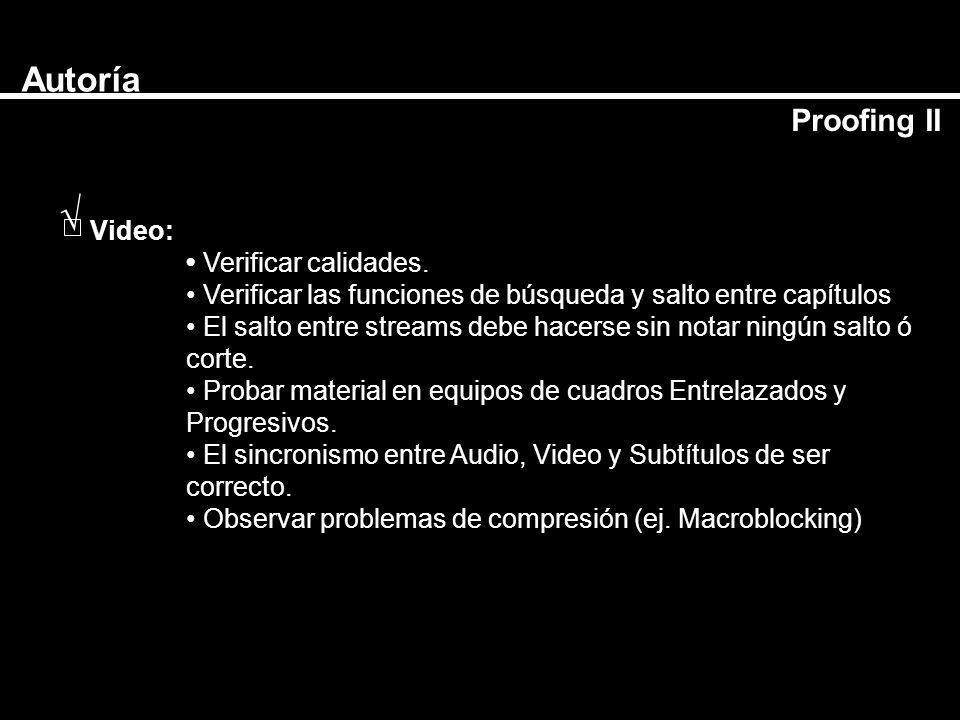Autoría Proofing II Video: Verificar calidades. Verificar las funciones de búsqueda y salto entre capítulos El salto entre streams debe hacerse sin no
