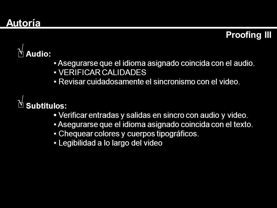 Autoría Proofing III Audio: Asegurarse que el idioma asignado coincida con el audio. VERIFICAR CALIDADES Revisar cuidadosamente el sincronismo con el