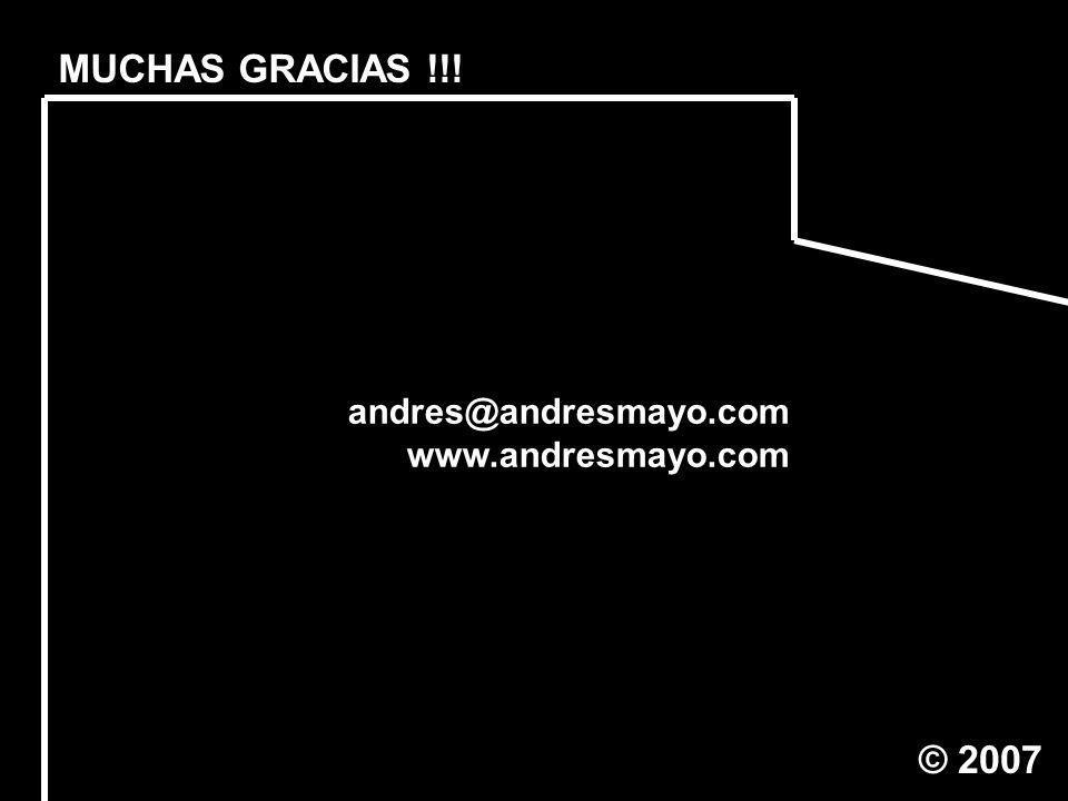 MUCHAS GRACIAS !!! andres@andresmayo.com www.andresmayo.com © 2007